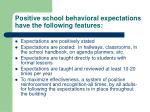 positive school behavioral expectations have the following features