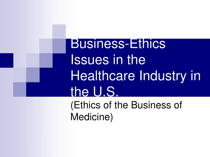 business ethics issues in the healthcare industry in the u s n.