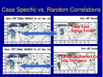 case specific vs random correlations
