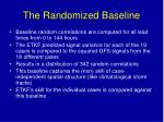 the randomized baseline