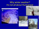 why winter weather it s not all about hurricanes