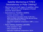 satellite monitoring of fires geostationary or polar orbiting