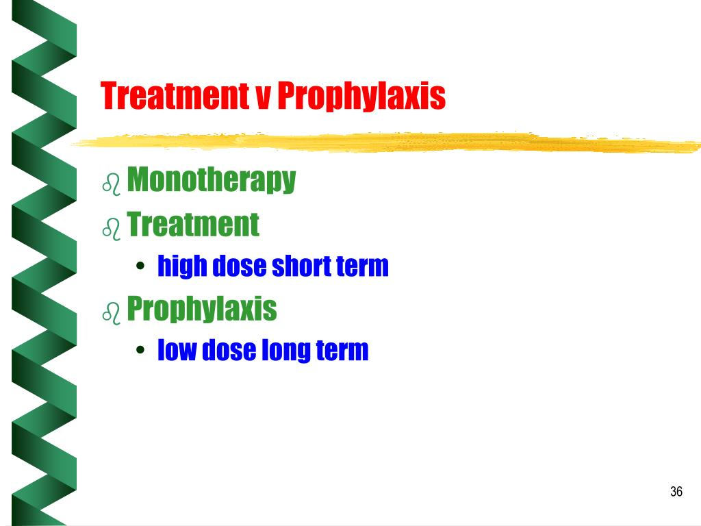 Treatment v Prophylaxis