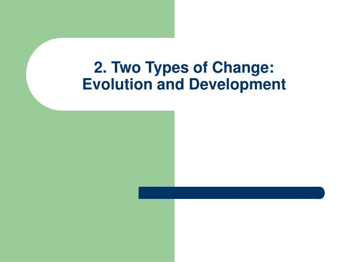 2. Two Types of Change:
