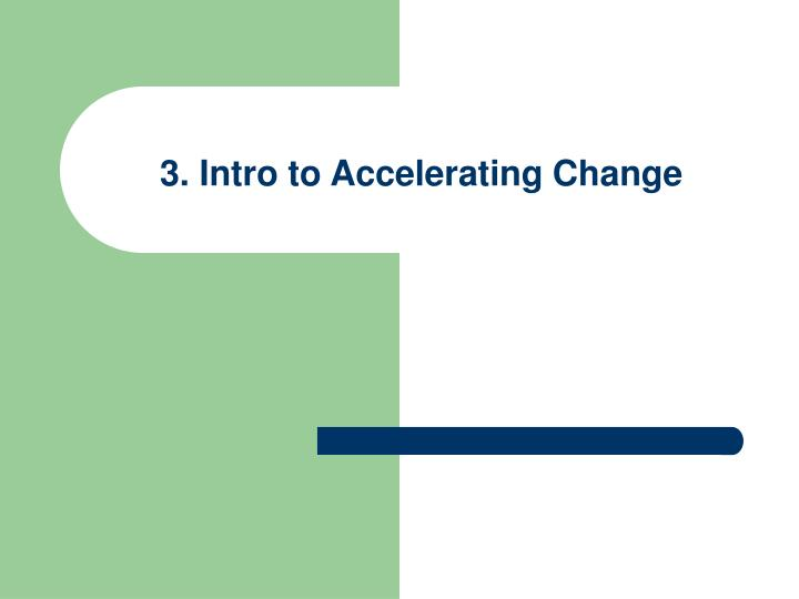 3. Intro to Accelerating Change