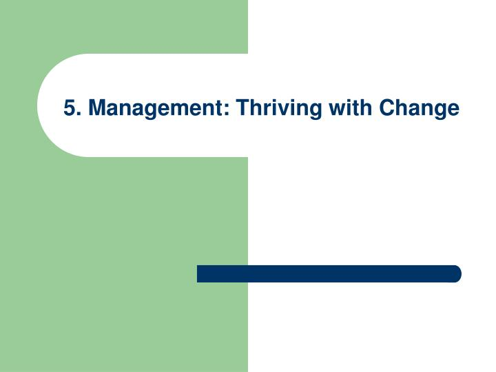 5. Management: Thriving with Change