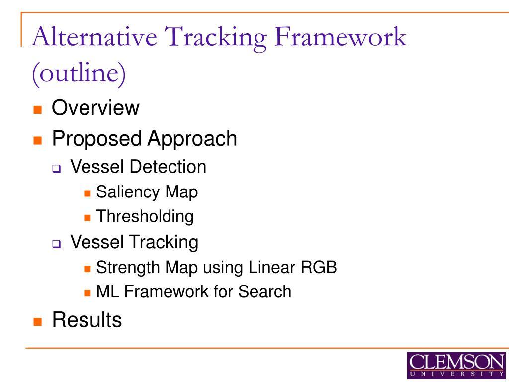 Alternative Tracking Framework (outline)