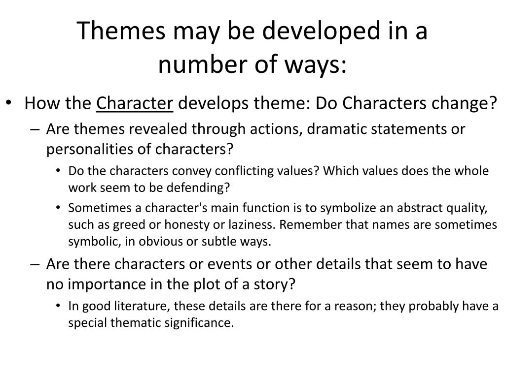 Themes may be developed in a number of ways: