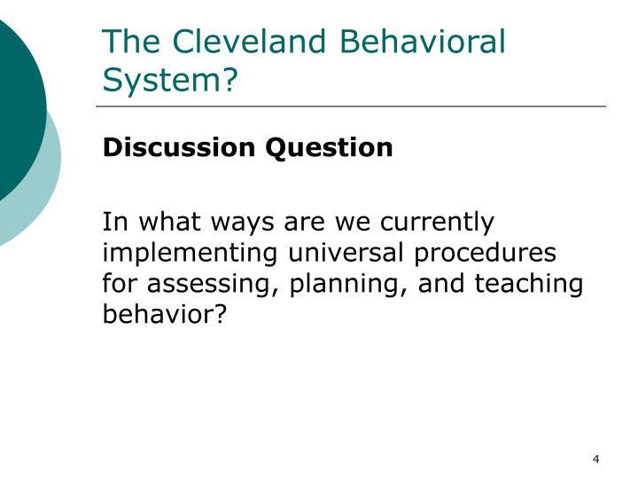 The Cleveland Behavioral System?