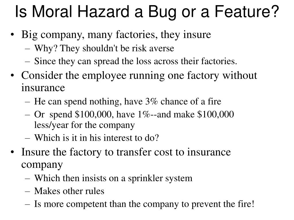 Is Moral Hazard a Bug or a Feature?