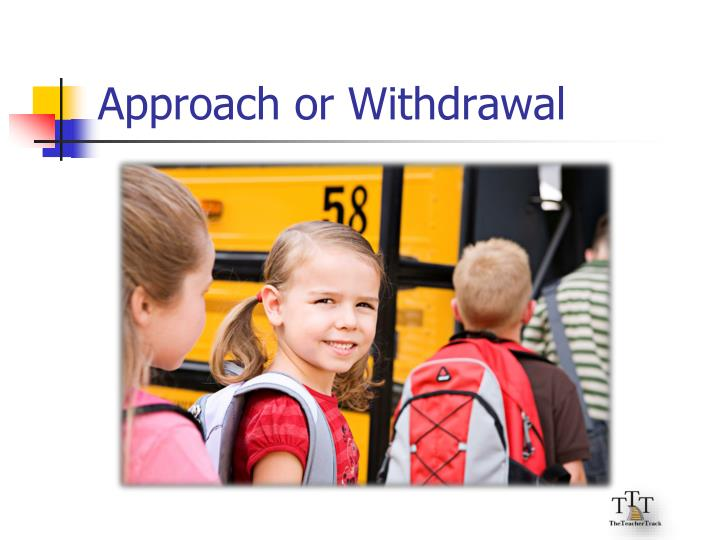 Approach or Withdrawal