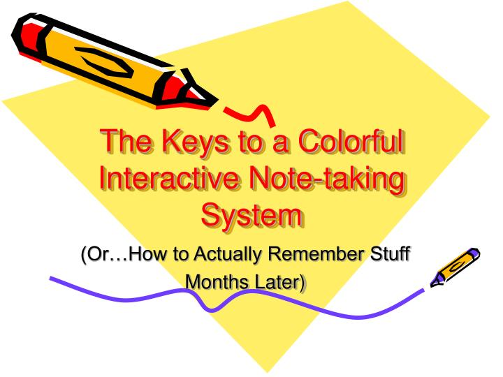 The keys to a colorful interactive note taking system