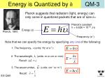 energy is quantized by h