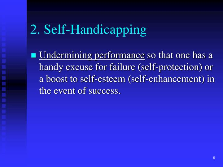 2. Self-Handicapping