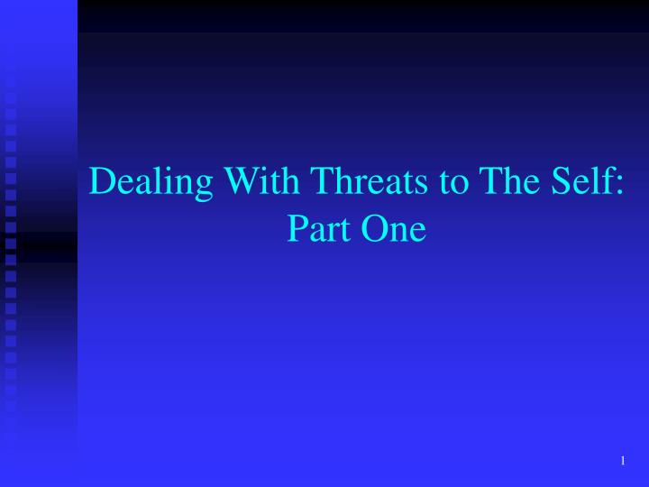 Dealing with threats to the self part one