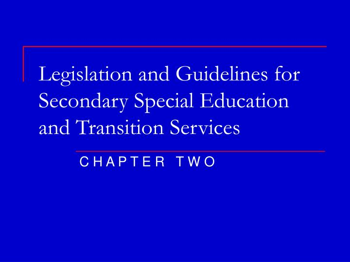 Legislation and guidelines for secondary special education and transition services