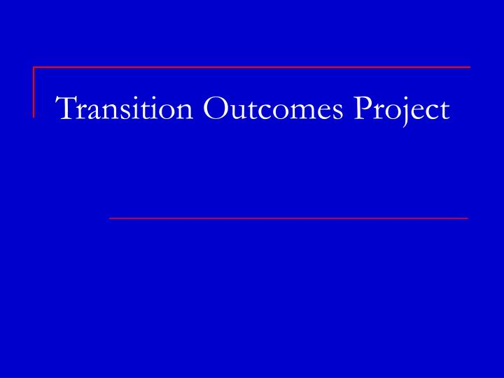 Transition Outcomes Project