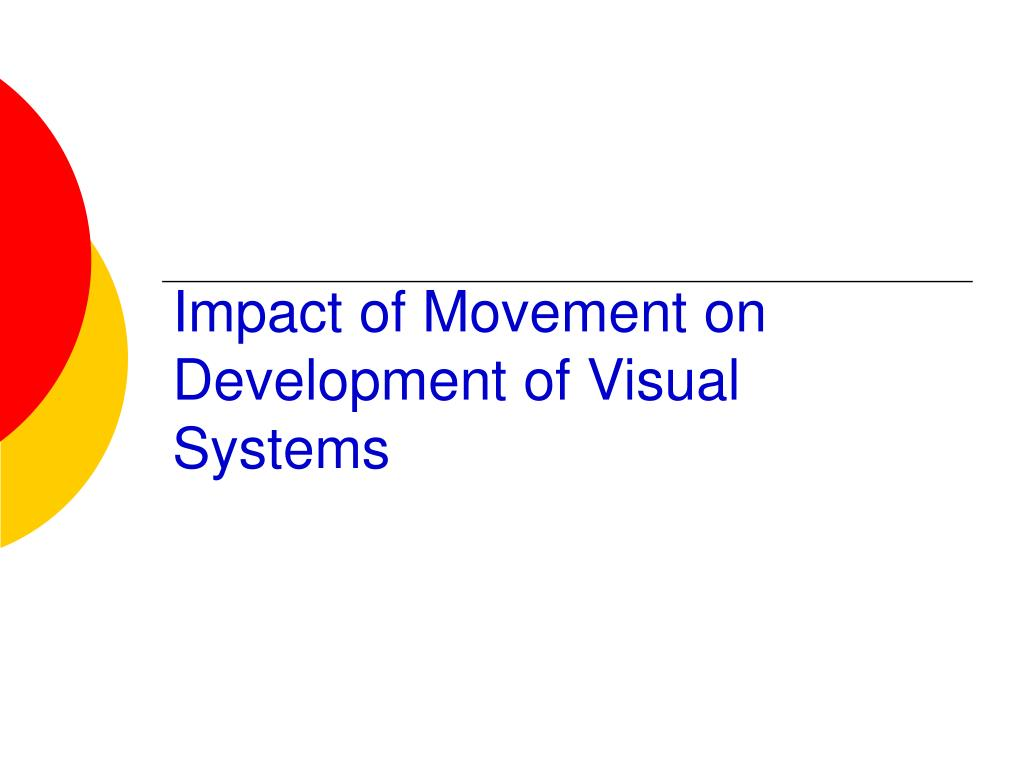 Impact of Movement on Development of Visual Systems