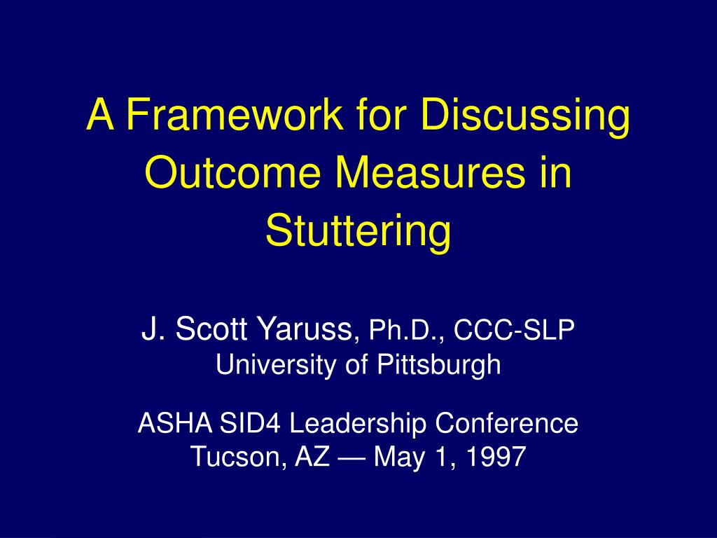 a framework for discussing outcome measures in stuttering l.