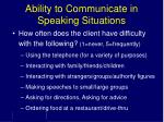 ability to communicate in speaking situations