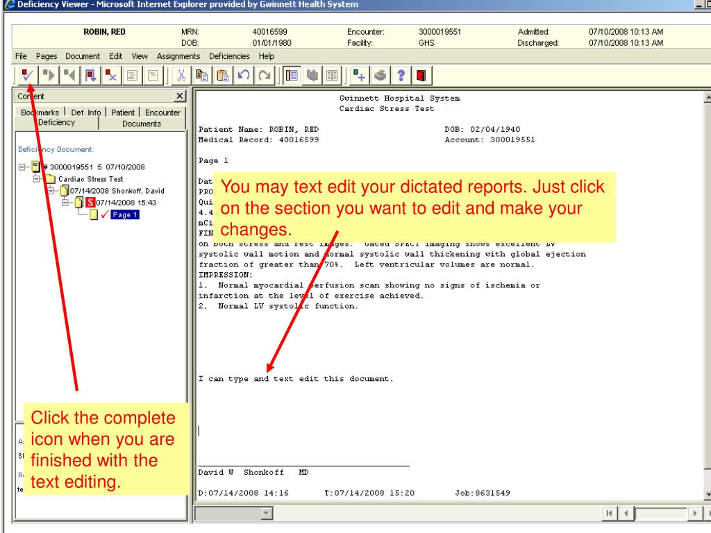 You may text edit your dictated reports. Just click on the section you want to edit and make your changes.