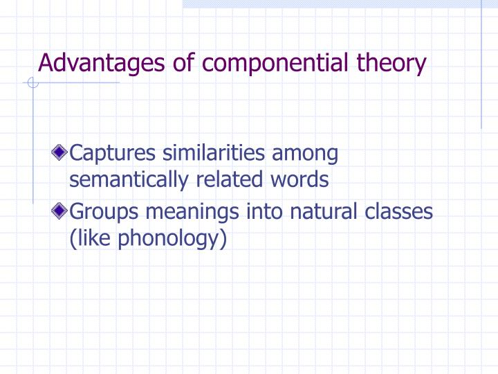 Advantages of componential theory