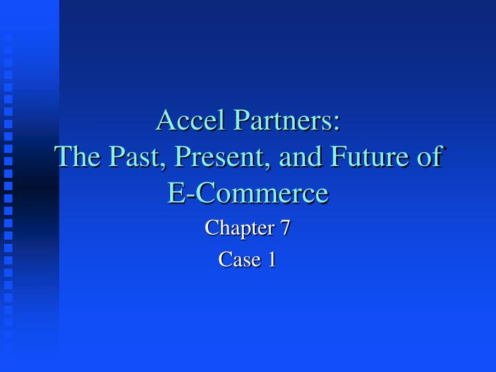 Accel partners the past present and future of e commerce