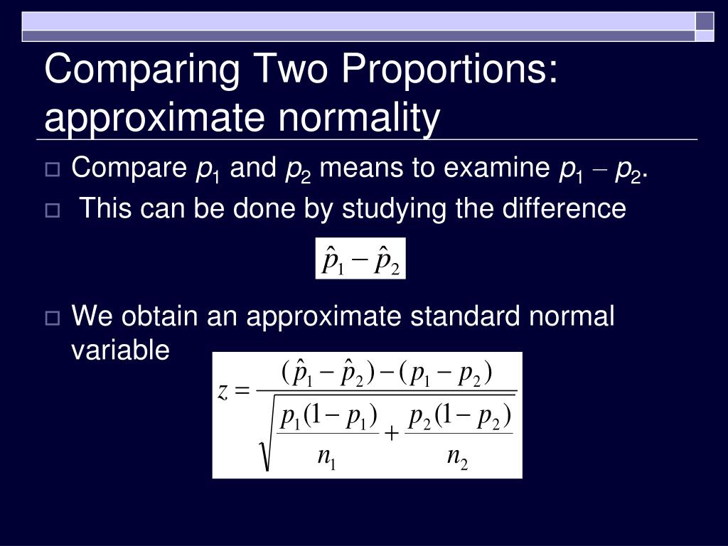Comparing Two Proportions: approximate normality