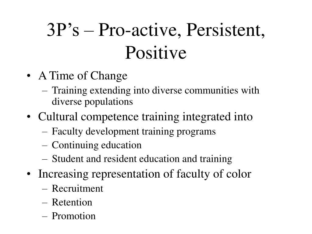 3P's – Pro-active, Persistent, Positive