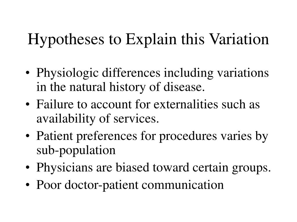 Hypotheses to Explain this Variation