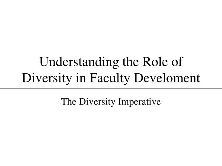 Understanding the role of diversity in faculty develoment