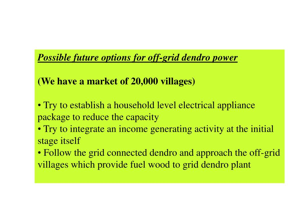 Possible future options for off-grid dendro power