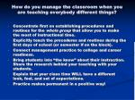 how do you manage the classroom when you are teaching everybody different things