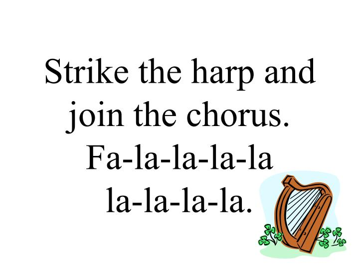 Strike the harp and join the chorus.