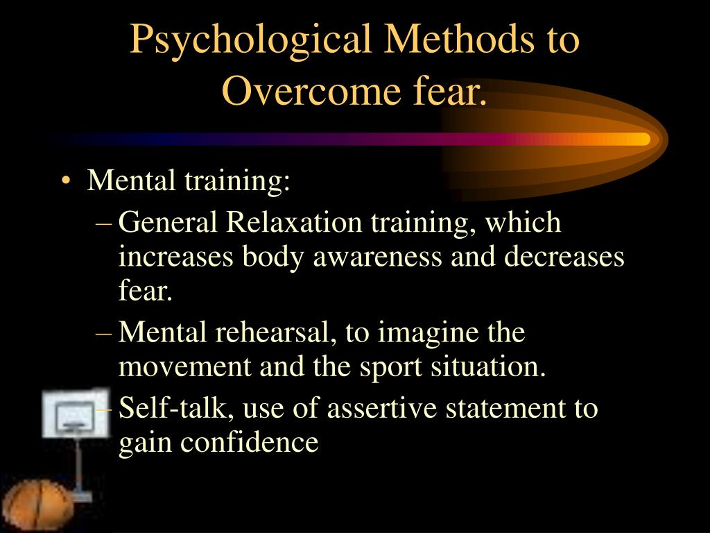 Psychological Methods to Overcome fear.