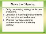 solve the dilemma
