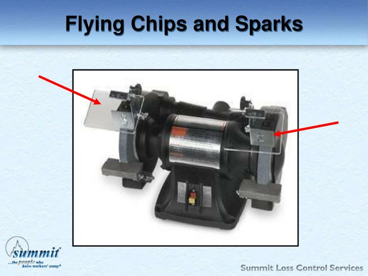 Flying Chips and Sparks