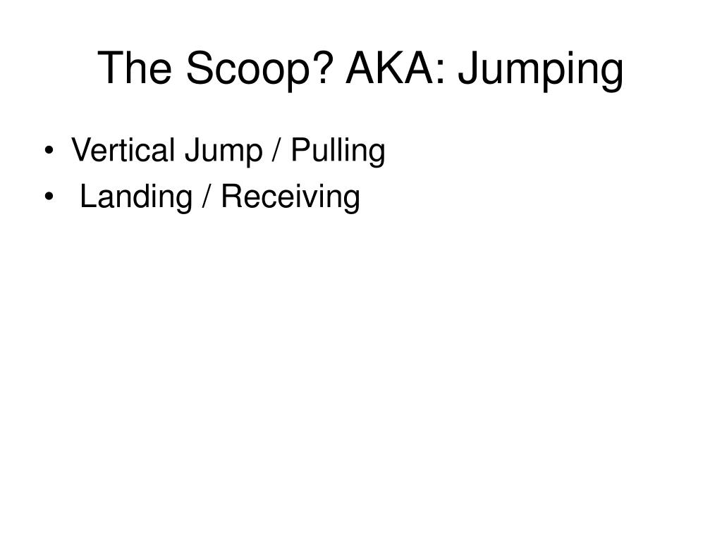 The Scoop? AKA: Jumping
