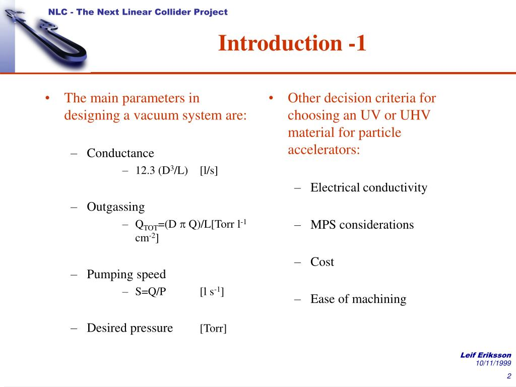 The main parameters in designing a vacuum system are:
