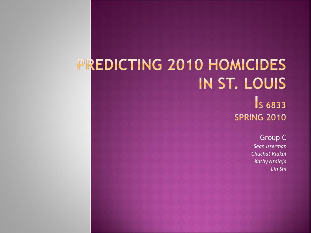 predicting 2010 homicides in st louis i s 6833 spring 2010