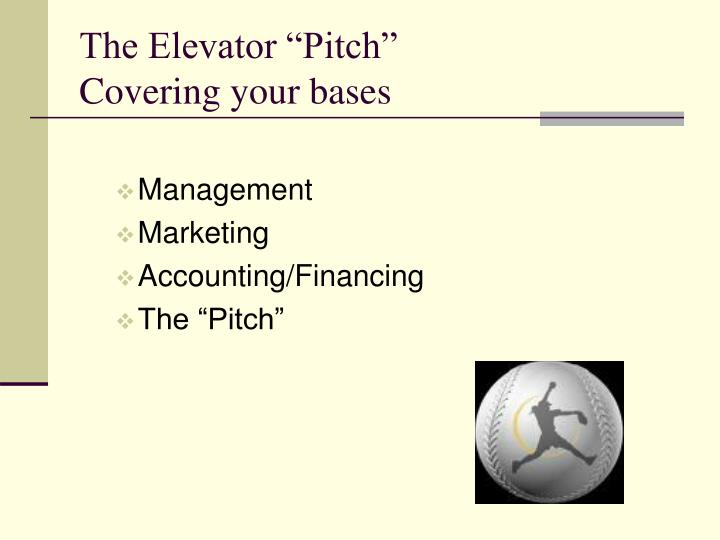 The elevator pitch covering your bases