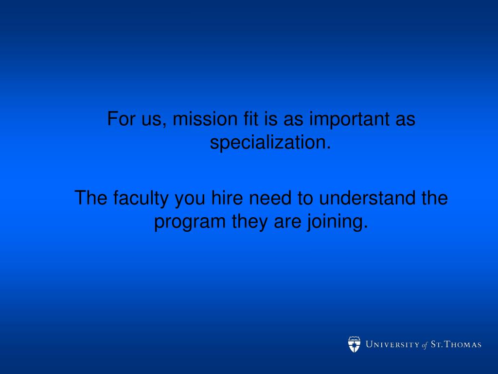 For us, mission fit is as important as specialization.