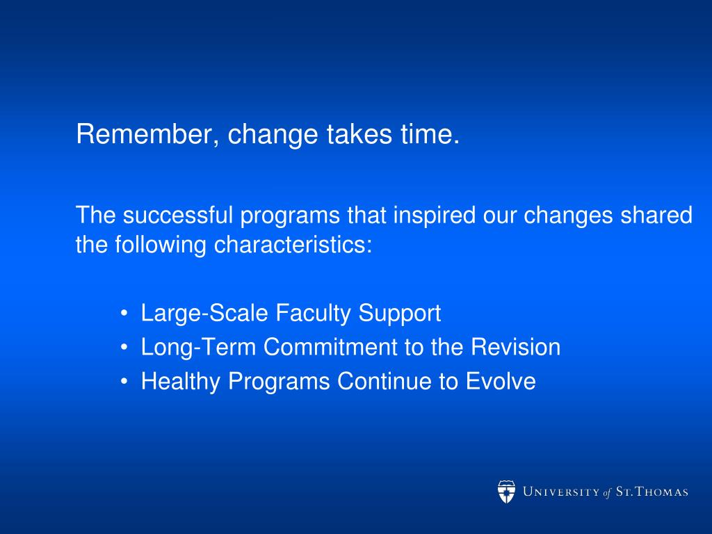 Remember, change takes time.