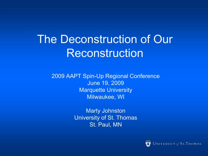 The deconstruction of our reconstruction