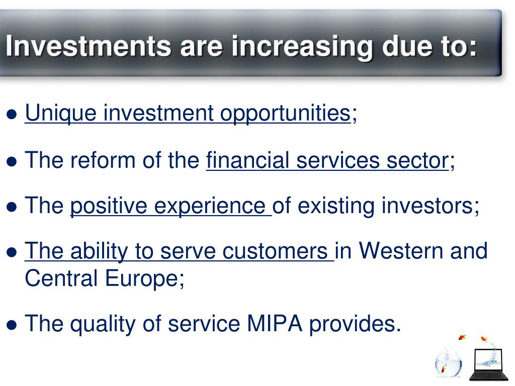 Investments are increasing due to: