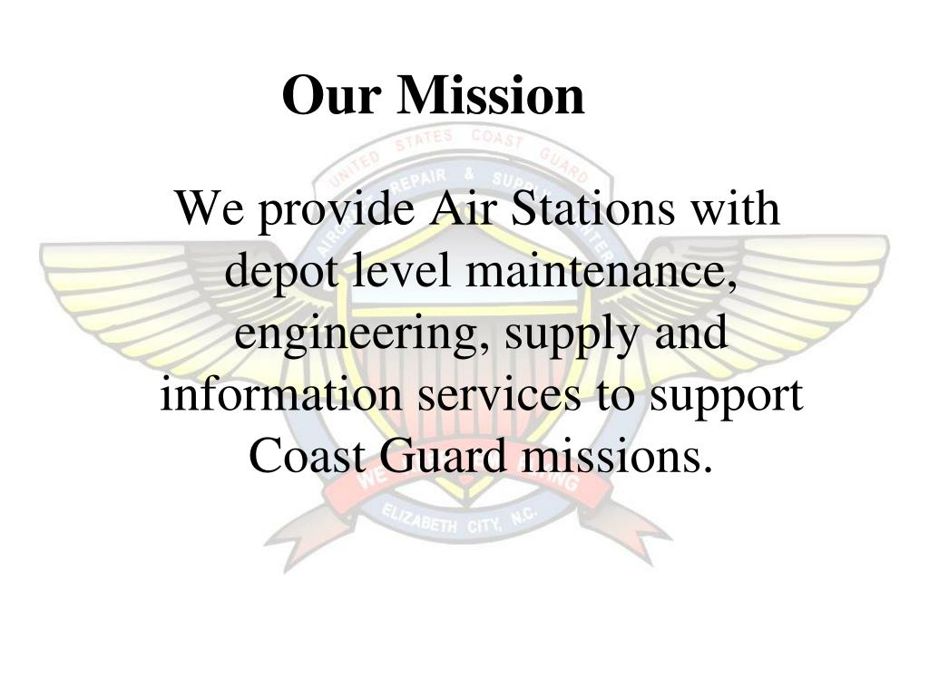We provide Air Stations with depot level maintenance, engineering, supply and information services to support Coast Guard missions.