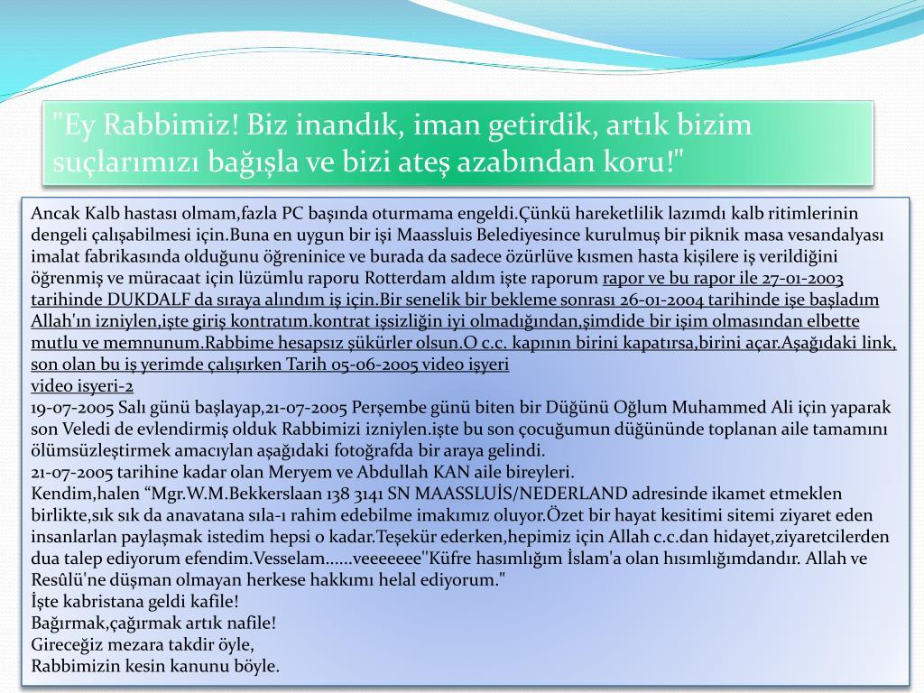 """""""Ey Rabbimiz! Biz inandık, iman getirdik, artık bizim suçlarımızı bağışla ve bizi ateş azabından koru!"""""""