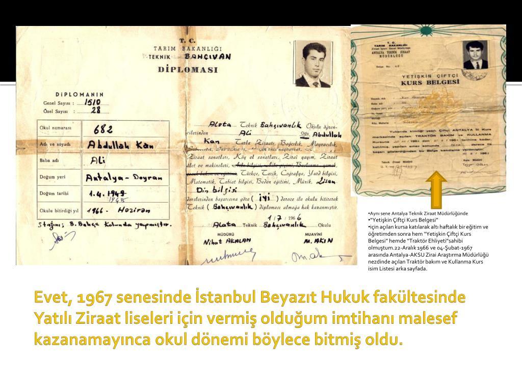 Evet, 1967 senesinde İstanbul Beyazıt Hukuk fakültesinde Yatılı Ziraat liseleri için vermiş olduğum imtihanı