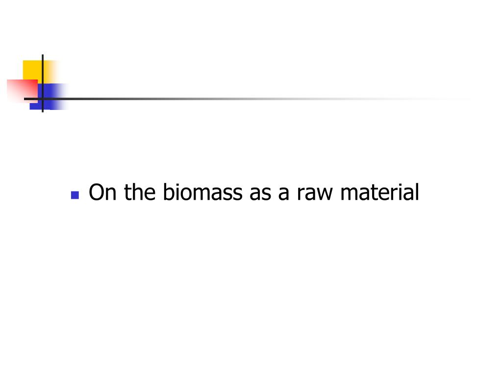 On the biomass as a raw material