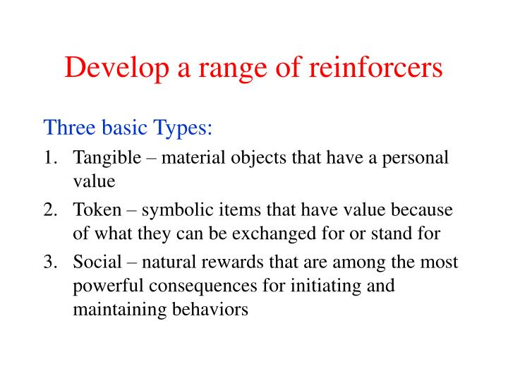 Develop a range of reinforcers